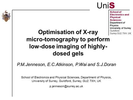 Uni S School of Electronics and Physical Sciences Department of Physics University of Surrey Guildford Surrey GU2 7XH, UK Optimisation of X-ray micro-tomography.