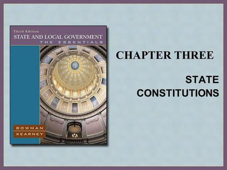 CHAPTER THREE STATE CONSTITUTIONS. Copyright © Houghton Mifflin Company. All rights reserved.3 | 2 The Evolution of State Constitutions The First State.