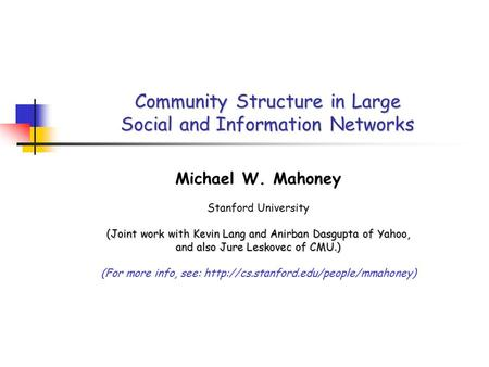 Community Structure in Large Social and Information Networks Michael W. Mahoney Stanford University (Joint work with Kevin Lang and Anirban Dasgupta of.