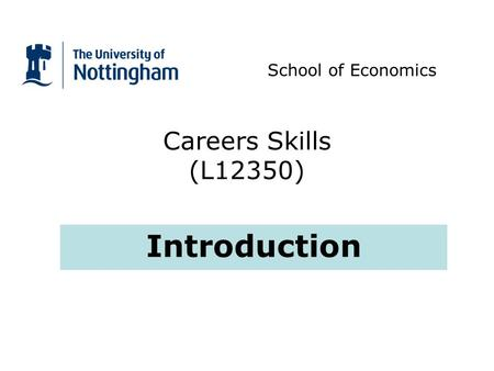 Careers Skills (L12350) Introduction School of Economics.