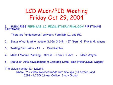 LCD Muon/PID Meeting Friday Oct 29, 2004 1. SUBSCRIBE FIRSTNAME LASTNAME There are underscores between: Fermilab, LC.