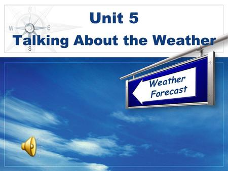 Weather Forecast Unit 5 Talking About the Weather.