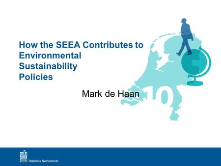 How the SEEA Contributes to Environmental Sustainability Policies Mark de Haan.
