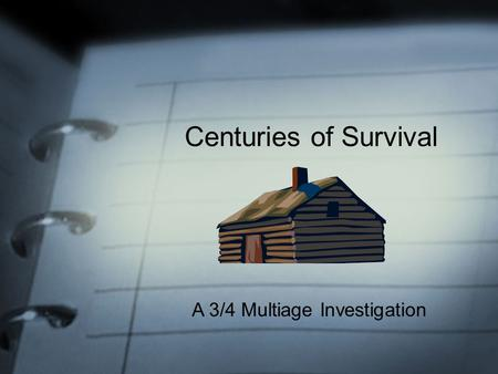 Centuries of Survival A 3/4 Multiage Investigation.