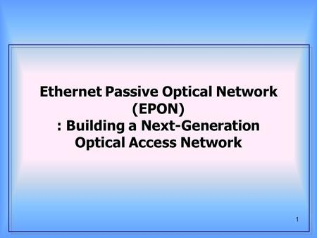 1 Ethernet Passive Optical Network (EPON) : Building a Next-Generation Optical Access Network.