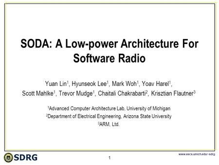 Www.eecs.umich.edu/~sdrg 1 SODA: A Low-power Architecture For Software Radio Yuan Lin 1, Hyunseok Lee 1, Mark Woh 1, Yoav Harel 1, Scott Mahlke 1, Trevor.