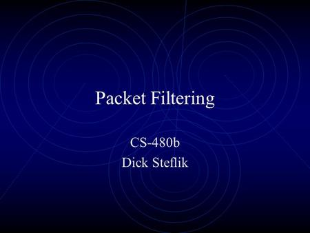 Packet Filtering CS-480b Dick Steflik. Stateless Packet Filters A border router configured to pass or reject packets based on information in the header.