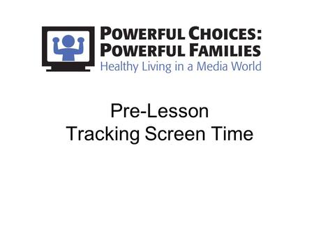 Pre-Lesson Tracking Screen Time. Screen Time Tracking Form Instructions Write how much time you spend with … DayDay of the Week Date Watching: movies,