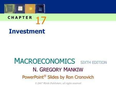M ACROECONOMICS C H A P T E R © 2007 Worth Publishers, all rights reserved SIXTH EDITION PowerPoint ® Slides by Ron Cronovich N. G REGORY M ANKIW Investment.