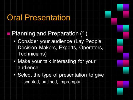 Oral Presentation n Planning and Preparation (1) Consider your audience (Lay People, Decision Makers, Experts, Operators, Technicians) Make your talk interesting.