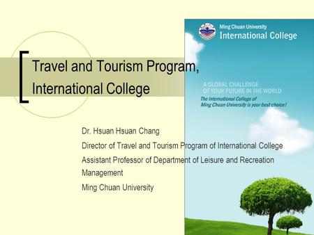 Travel and Tourism Program, International College Dr. Hsuan Hsuan Chang Director of Travel and Tourism Program of International College Assistant Professor.
