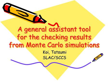 A general assistant tool for the checking results from Monte Carlo simulations Koi, Tatsumi SLAC/SCCS.