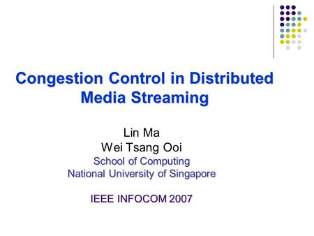 Congestion Control in Distributed Media Streaming Lin Ma Wei Tsang Ooi School of Computing National University of Singapore IEEE INFOCOM 2007.