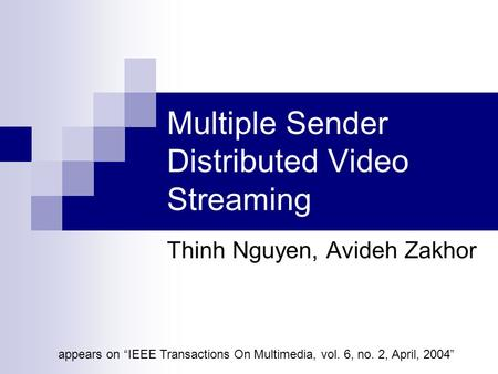 "Multiple Sender Distributed Video Streaming Thinh Nguyen, Avideh Zakhor appears on ""IEEE Transactions On Multimedia, vol. 6, no. 2, April, 2004"""