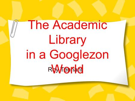 Roy Tennant The Academic Library in a Googlezon World.