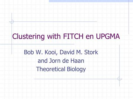 Clustering with FITCH en UPGMA Bob W. Kooi, David M. Stork and Jorn de Haan Theoretical Biology.