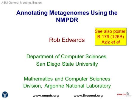 Annotating Metagenomes Using the NMPDR Rob Edwards Department of Computer Sciences, San Diego State University Mathematics and Computer Sciences Division,