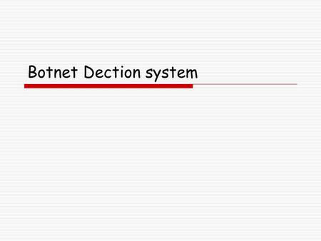 Botnet Dection system. Introduction  Botnet problem  Challenges for botnet detection.