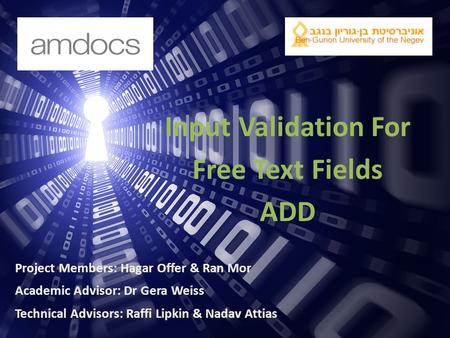 Input Validation For Free Text Fields ADD Project Members: Hagar Offer & Ran Mor Academic Advisor: Dr Gera Weiss Technical Advisors: Raffi Lipkin & Nadav.
