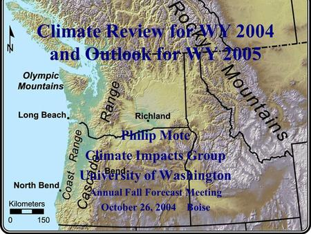 Climate Review for WY 2004 and Outlook for WY 2005 Philip Mote Climate Impacts Group University of Washington Annual Fall Forecast Meeting October 26,