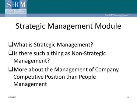 Strategic Management Module  What is Strategic Management?  Is there such a thing as Non-Strategic Management?  More about the Management of Company.