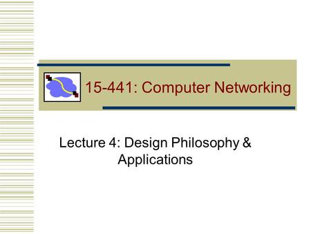 Lecture 4: Design Philosophy & Applications 15-441: Computer <strong>Networking</strong>.