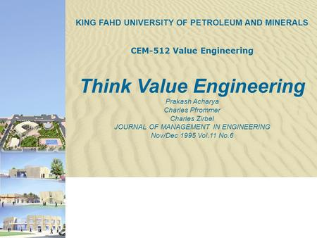 KING FAHD UNIVERSITY OF PETROLEUM AND MINERALS CEM-512 Value Engineering Think Value Engineering Prakash Acharya Charles Pfrommer Charles Zirbel JOURNAL.