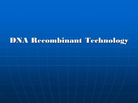 DNA Recombinant Technology. DNA recombinant Genetic Engineering The manipulation of an organism endowment by introducing or eliminating specific gene.