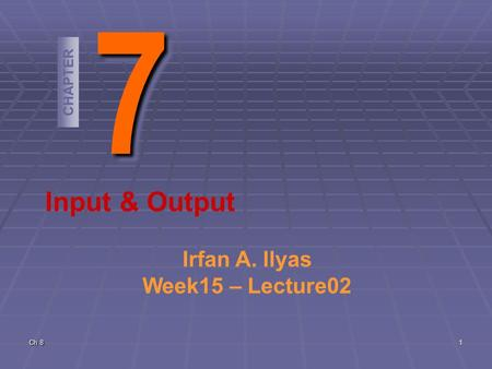 Ch 8 1 77 CHAPTER Input & Output Irfan A. Ilyas Week15 – Lecture02.