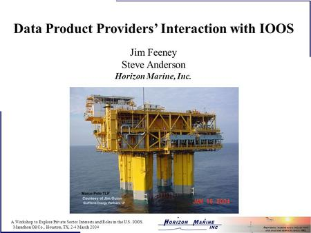A Workshop to Explore Private Sector Interests and Roles in the U.S. IOOS. Marathon Oil Co., Houston, TX, 2-4 March 2004 Data Product Providers' Interaction.