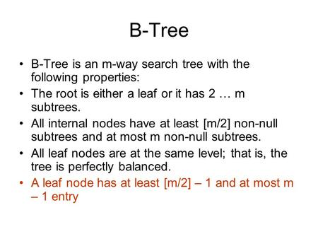 B-Tree B-Tree is an m-way search tree with the following properties: