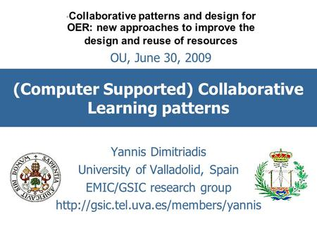 (Computer Supported) Collaborative Learning patterns Yannis Dimitriadis University of Valladolid, Spain EMIC/GSIC research group
