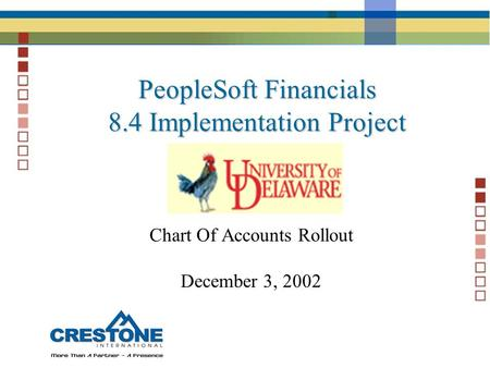 PeopleSoft Financials 8.4 Implementation Project Chart Of Accounts Rollout December 3, 2002.