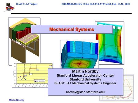 GLAST LAT ProjectDOE/NASA Review of the GLAST/LAT Project, Feb. 13-15, 2001 Martin Nordby1 Mechanical Systems Martin Nordby Stanford Linear Accelerator.