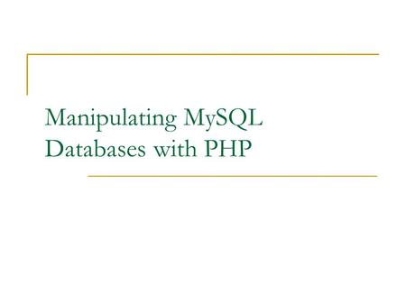 Manipulating MySQL Databases with PHP. PHP and mySQL2 Objectives Connect to MySQL from PHP Learn how to handle MySQL errors Execute SQL statements with.