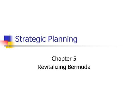 Strategic Planning Chapter 5 Revitalizing Bermuda.