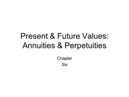 Present & Future Values: Annuities & Perpetuities