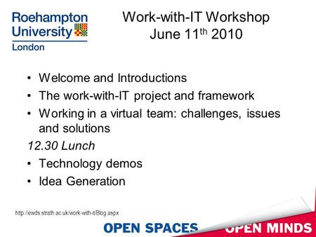 Work-with-IT Workshop June 11 th 2010 Welcome and Introductions The work-with-IT project and framework Working in a virtual team: challenges, issues and.