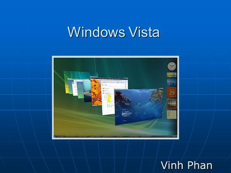 Windows Vista Vinh Phan. Introduction Microsoft's latest operating system Microsoft's latest operating system Released on January 30 th 2007 after 5 years.