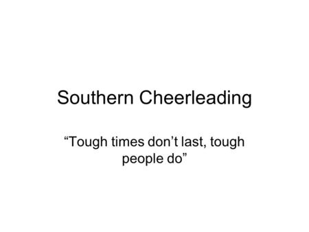 "Southern Cheerleading ""Tough times don't last, tough people do"""