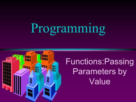 Functions:Passing Parameters by Value Programming.
