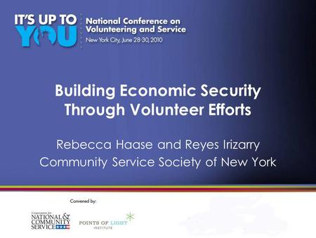 Building Economic Security Through Volunteer Efforts Rebecca Haase and Reyes Irizarry Community Service Society of New York.