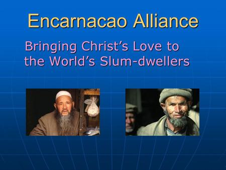 Encarnacao Alliance Bringing Christ's Love to the World's Slum-dwellers Bringing Christ's Love to the World's Slum-dwellers.