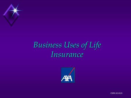 CSF01-02-0135 Business Uses of Life Insurance CSF01-02-0135 Traditional Applications u Key Person Life Insurance u Collateral Life Insurance u Buy/Sell.