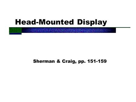 Head-Mounted Display Sherman & Craig, pp. 151-159.