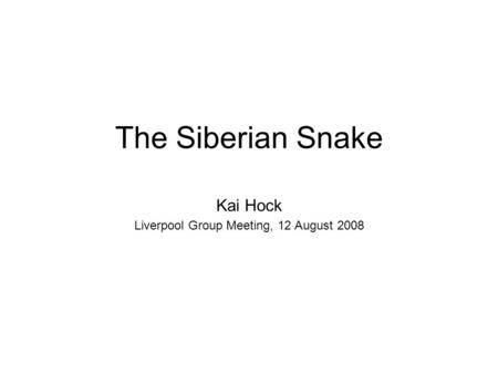 The Siberian Snake Kai Hock Liverpool Group Meeting, 12 August 2008.
