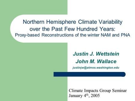 Northern Hemisphere Climate Variability over the Past Few Hundred Years: Proxy-based Reconstructions of the winter NAM and PNA Justin J. Wettstein John.
