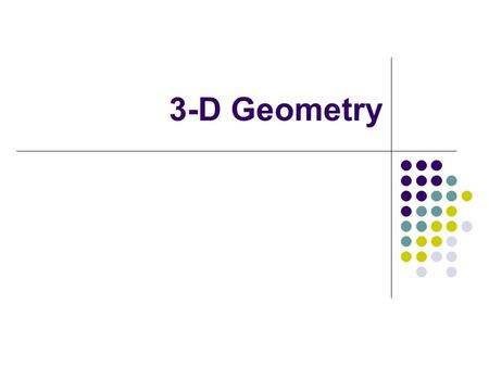 3-D Geometry. Outline Coordinate systems 3-D homogeneous transformations Translation, scaling, rotation Changes of coordinates Rigid transformations.