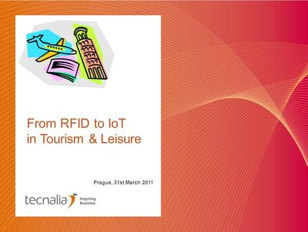 From RFID to IoT in Tourism & Leisure Prague, 31st March 2011.