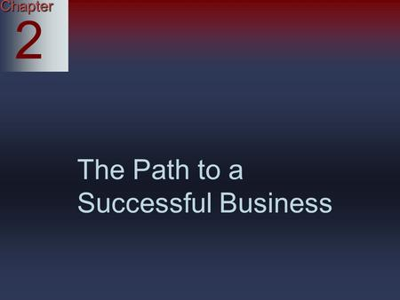 Chapter 2 The Path to a Successful Business. McGraw-Hill© 2004 The McGraw-Hill Companies, Inc. All rights reserved. Because Business Decision Making is.